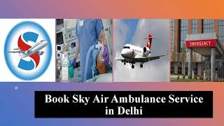 Choose Air Ambulance in Patna with Modern Features by Sky Air Ambulance