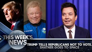 Trump Tells Republicans Not to Vote, Shatner Goes to Space: This Week's News | The Tonight Show