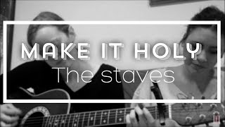 MAKE IT HOLY - THE STAVES (Cover by Ruanny and Mary Saunders)