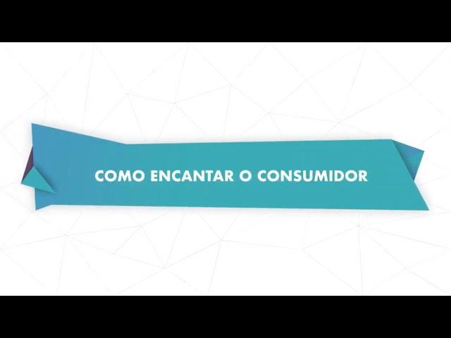 Como encantar o consumidor? – Especial Mês do Consumidor