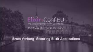 Bram Verburg - Securing Elixir Applications (ElixirConfEU 2016)