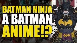 A Batman Anime?! (Batman Ninja)