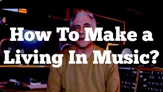The Big Question: How To Make a Living In Music?