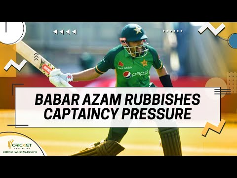 Babar Azam rubbishes captaincy pressure