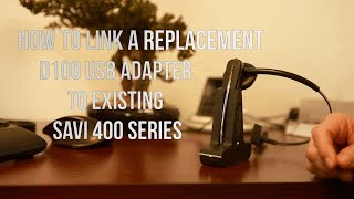 How to link the replacement D100 USB adapter to a Plantronics SAVI W400 Series headset?