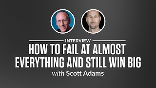 Optimize Interview: How To Fail At Almost Everything And Still Win Big With Scott Adams