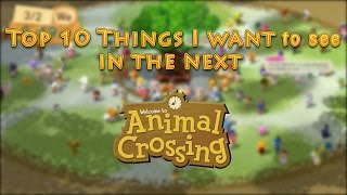 Top 10 Things I Want in the Next Animal Crossing Game