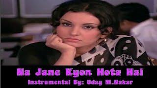 NA JANE KYON HOTA HAI (INSTRUMENTAL) BY-UDAY M. NAKAR