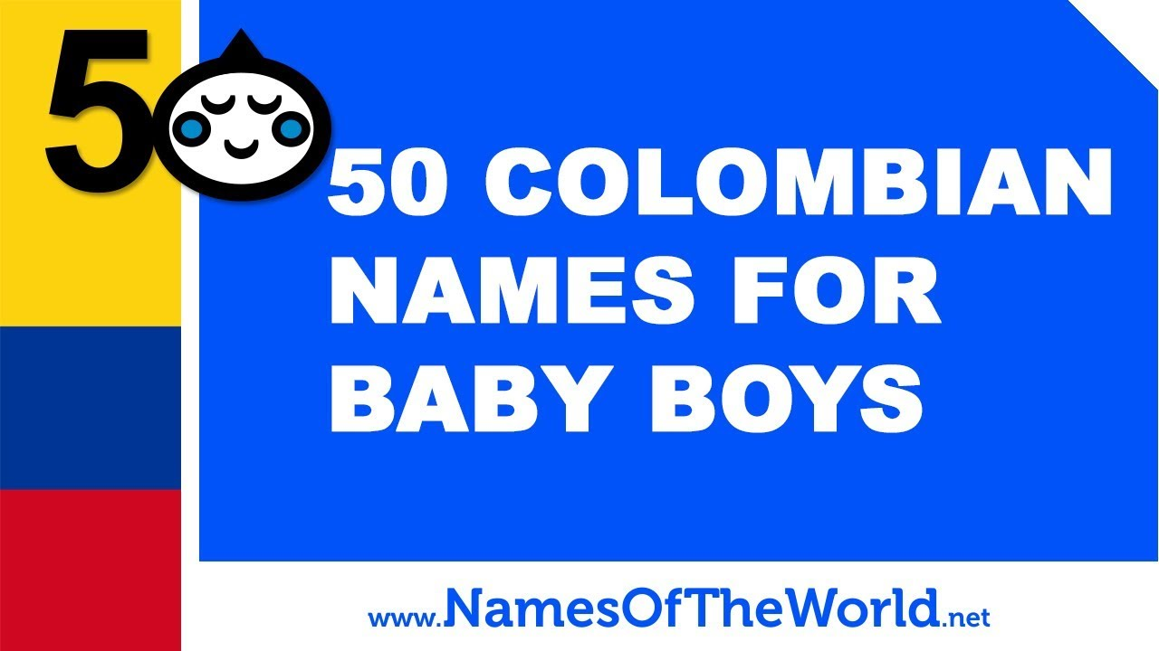 50 Colombian names for baby boys - the best baby names - www.namesoftheworld.net