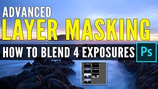 How To Blend Exposures in Photoshop (ADVANCED Layer Masking Tutorial)
