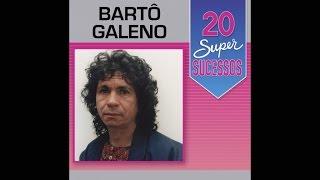 Bartô Galeno   20 Super Sucessos (Completo  Oficial)