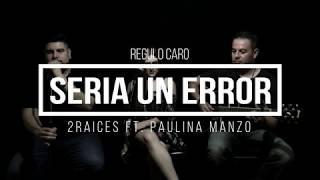 Gambar cover Regulo Caro - Seria un error COVER by 2RAICES ft Paulina Manzo