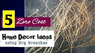 5 ZERO COST Home Decoration Ideas Using Dry Branches| Dry Branches Decoration| Home Decor DIY