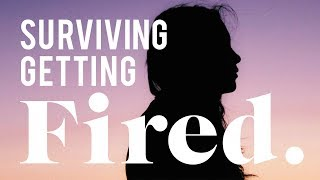 How I Survived Being Fired (Multiple Times)