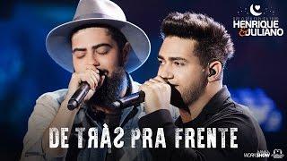 Henrique e Juliano - DE TRÁS PRA FRENTE - DVD O Céu Explica