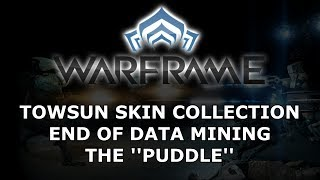 Warframe - The End Of Data Mining, The ''Puddle'' & The Towsun Collection