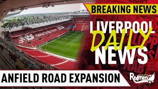 Anfield Road Expansion Latest   #LFC BREAKING NEWS LIVE