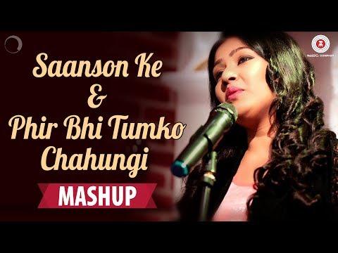 Saanson Ke Phir Bhi Tumko Chahungi Mashup  Kavetta Acharya