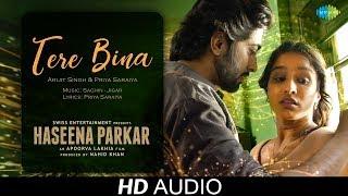 Tere Bina | Audio | Haseena Parkar | Shraddha Kapoor | Arijit Singh | Priya Saraiya | Ankur Bhatia