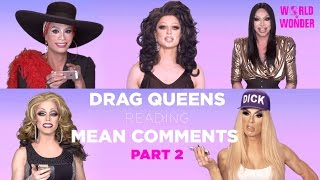 Part 2 | Drag Queens Reading Mean Comments w/ Alaska, Raja, Raven, Milk, Morgan, and More!