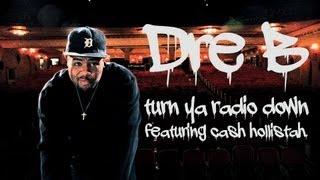Dre B - Turn Ya Radio Down feat. Cash Hollistah