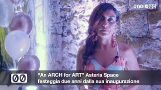 """""""An ARCH for ART"""" Asteria Space festeggia due anni dalla sua inaugurazione"""