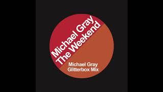 Michael Gray    The Weekend (Michael Gray Glitterbox Mix)