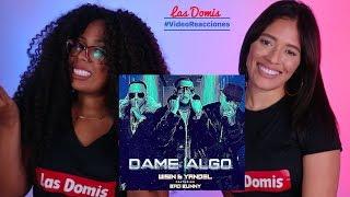 """WISIN & YANDEL, BAD BUNNY """"DAME ALGO""""   VIDEO REACCIÓN   Las Domis"""