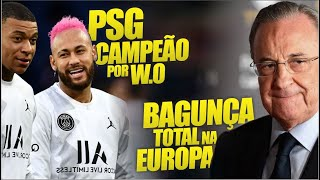 PSG CAMPEÃO da Champions por W.O / UEFA PISTOLANDO GERAL / Mudanças na CHAMPIONS