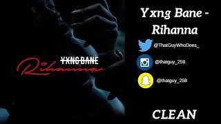 Yxng Bane   Rihanna Clean