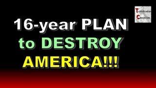16-year PLAN to DESTROY AMERICA!!