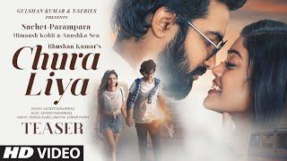 Chura Liya Teaser   Sachet - Parampara  Himansh K, Anushka S   Irshad K   Releasing 12 Oct 2021