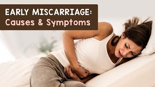 Early Miscarriage Causes and Symptoms