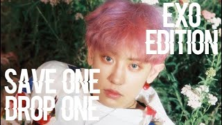 ⇢ Save One, Drop One (EXO Edition)