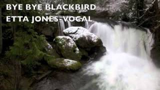 BYE BYE BLACKBIRD    -ETTA JONES