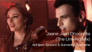 Jaane Jaan Dhoondta I The Unwind Mix I Abhijeet Sawant I