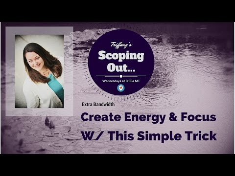 Scoping out…Extra Bandwidth: Create Extra Energy and Focus with this One Simple Trick