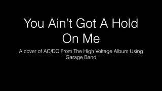You Ain't Got A Hold On Me AC:DC 1