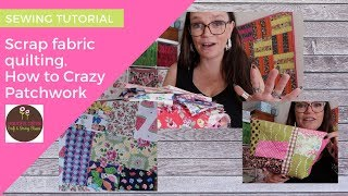 Scrap Fabric Ideas   Crazy Patchwork Quilting How To  SEWING TUTORIAL
