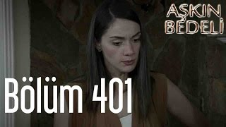 Aşkın Bedeli 401. Bölüm