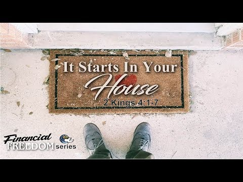 It Starts In Your House – 2 Kings 4:1-7 (Finances Pt 1)