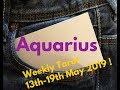 Aquarius Weekly Tarot Reading 13th-19th May 2019 !!