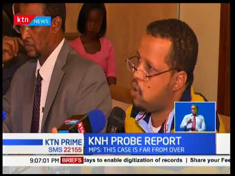 KNH Probe report: Report outlines flaws on operations & nurse found culpable