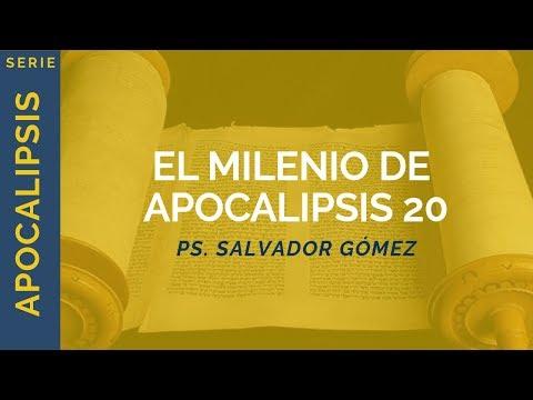 El milenio de Apocalipsis 20   Apocalipsis 20:1-10   Ps. Salvador Gómez Dickson