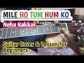 Mile Ho Tum Hum Ko Guitar Lesson with Cover Neha kakkar & Tony Kakkar Easy Guitar Chords Tutorial