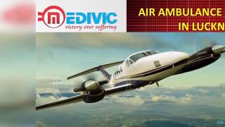Avail Pre-Eminent ICU Care Air Ambulance in Lucknow and Varanasi by Medivic