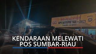 Jumlah Kendaraan yang Melewati Pos Penyekatan Sumbar-Riau Mulai Meningkat