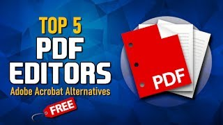 Top 5 Best Free PDF Editors (Adobe Acrobat Alternatives)