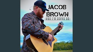 Jacob Brown Who I'm Gonna Be