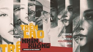 Kimmese, Tamka PKL, Suboi, Đen - Trên Cao Nhìn Xuống (Produced by Max Benderz)